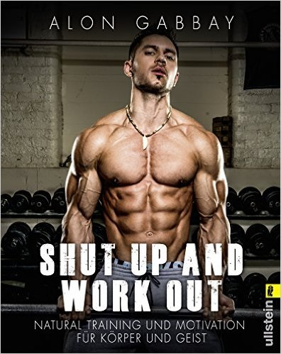 Shut up and work out: Natural Training und Moti...