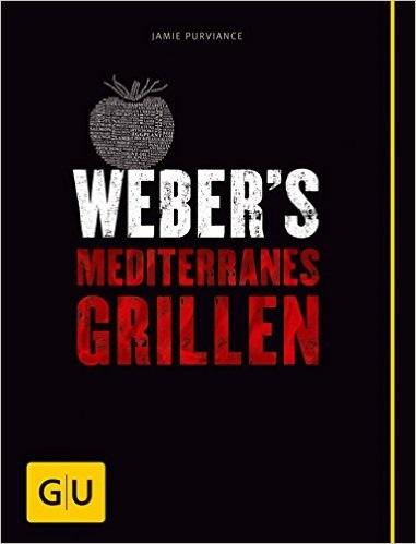 Weber´s Mediterranes Grillen - Jamie Purviance