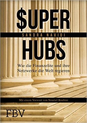 Super-hubs: Wie die Finanzelite und ihre Netzwerke die Welt regieren - Sandra Navidi