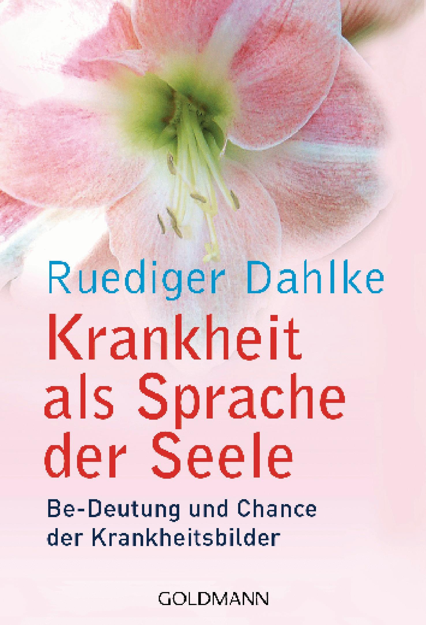 Krankheit als Sprache der Seele: Be-Deutung und Chance der Krankheitsbilder - Ruediger Dahlke [Taschenbuch, 7. Auflage 2