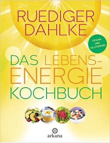 Das Lebensenergie-Kochbuch: Vegan und glutenfrei - Ruediger Dahlke