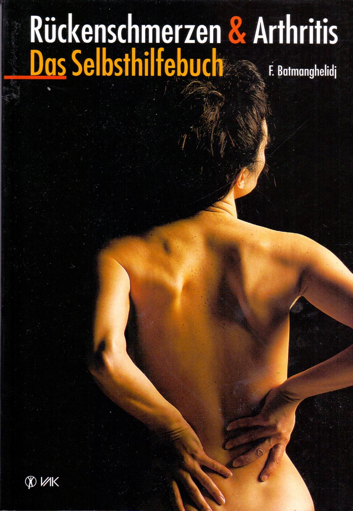 Rückenschmerzen und Arthritis: Das Selbsthilfebuch - Fereydoon Batmanghelidj [Taschenbuch, 5. Aufalge 2004]