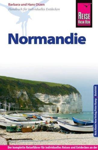 Reise Know-How: Normandie - Reiseführer für individuelles Entdecken - Hans Otzen, Barbara Otzen [6. Auflage 2016]