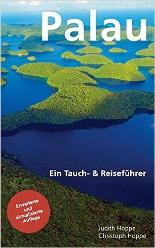 Palau: Ein Tauch- & Reiseführer - Christoph Hoppe, Judith Hoppe
