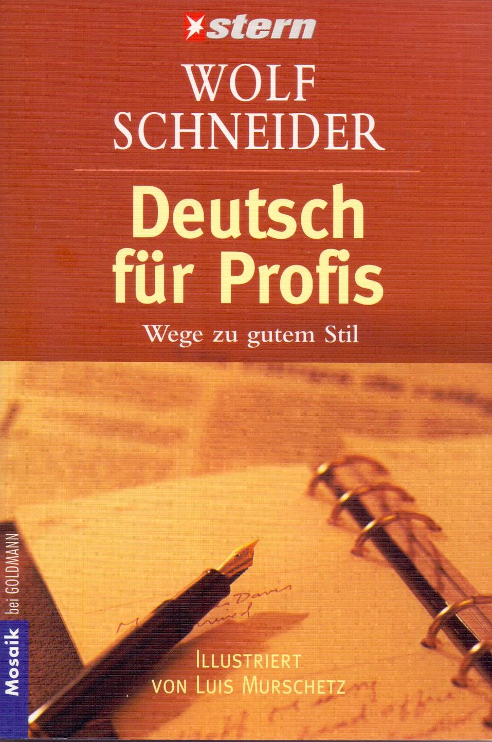 Deutsch für Profis: Wege zu gutem Stil - Illustriert von Luis Murschetz - Wolf Schneider [Taschenbuch, 10. Auflage]