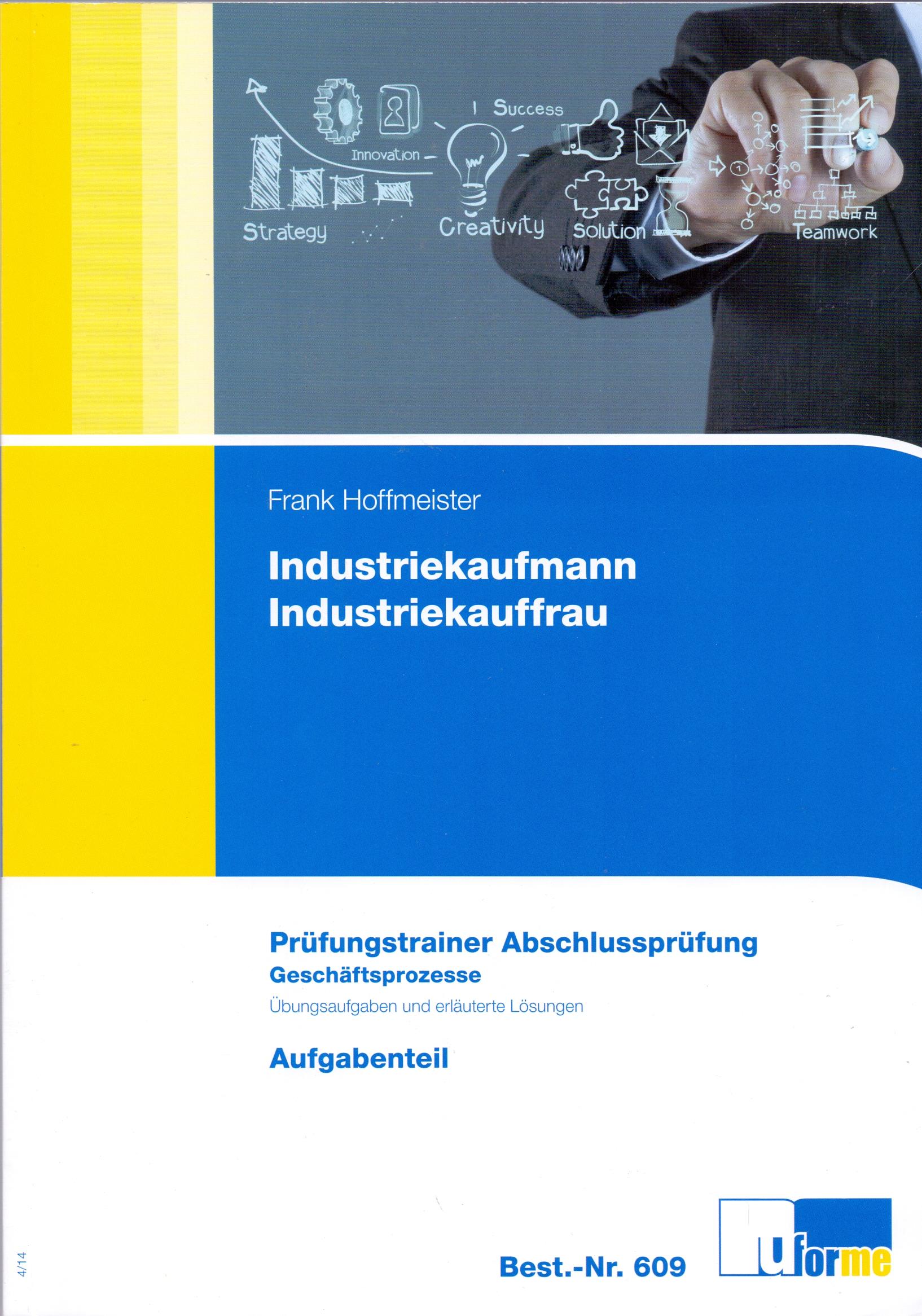 Industriekaufmann / Industriekauffrau: Prüfungstrainer Abschlussprüfung - Geschäftsprozesse - Aufgabenteil & Lösungsteil