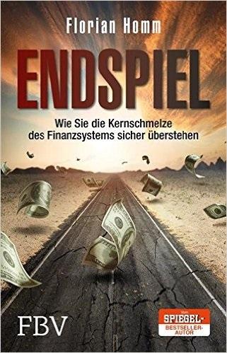 Endspiel: Wie Sie die Kernschmelze des Finanzsystems sicher überstehen - Florian Homm