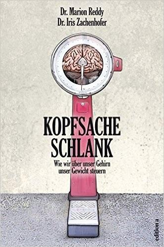 Kopfsache schlank: Wie wir über unser Gehirn unser Gewicht steuern - Iris Zachenhofer, Marion Reddy
