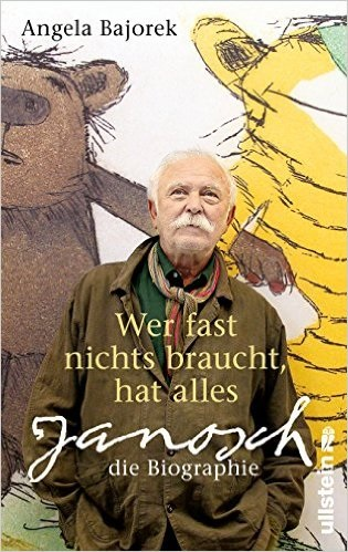 Wer fast nichts braucht, hat alles: Janosch - die Biographie - Angela Bajorek