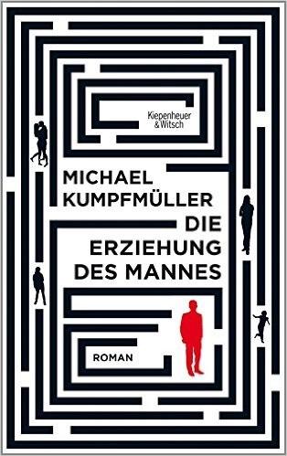 Die Erziehung des Mannes - Michael Kumpfmüller