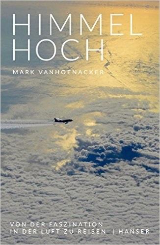 Himmelhoch: Von der Faszination, in der Luft zu reisen - Mark Vanhoenacker