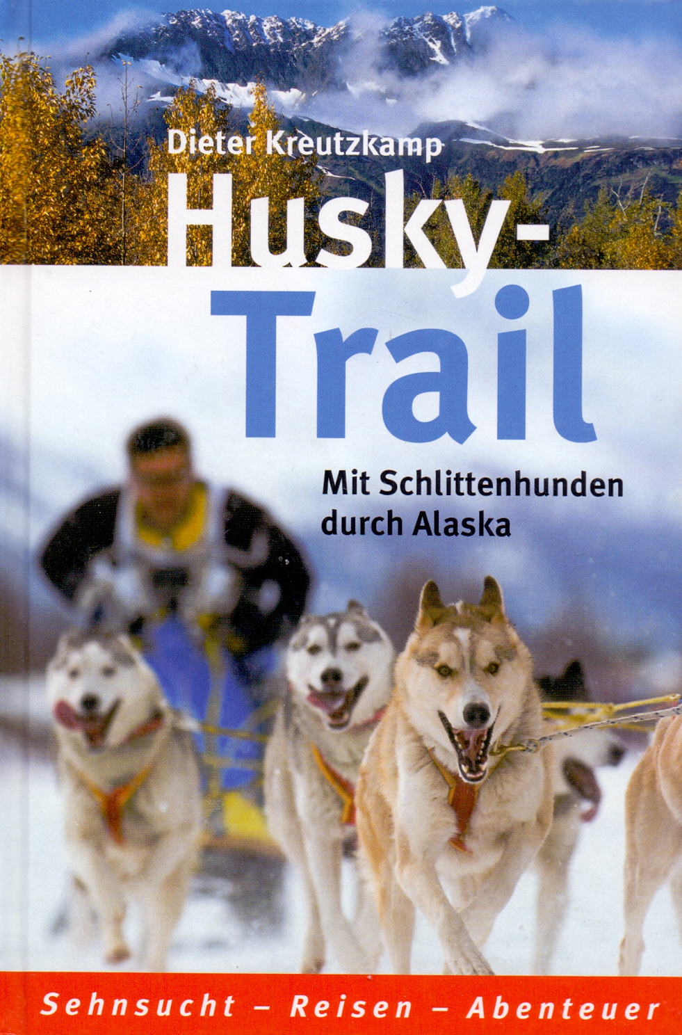 Sehnsucht, Reisen, Abenteuer: Husky-Trail - Mit Schlittenhunden durch Alaska - Dieter Kreutzkamp [Edition Horizonte, Gebundene Ausgabe, Weltbild]