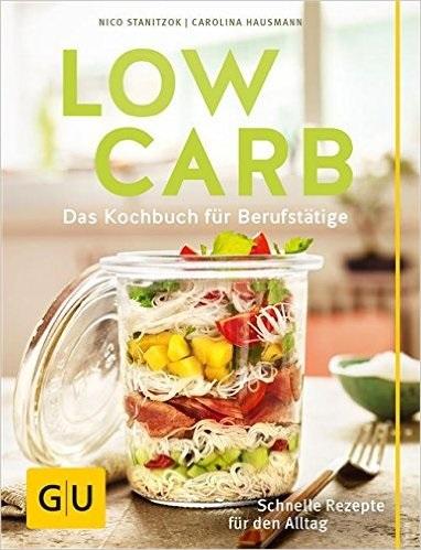 Low Carb: Das Kochbuch für Berufstätige - Schnelle Rezepte für den Alltag - Nico Stanitzok, Carolina Hausmann