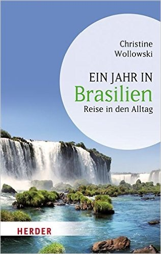 Ein Jahr in Brasilien: Reise in den Alltag - Ch...