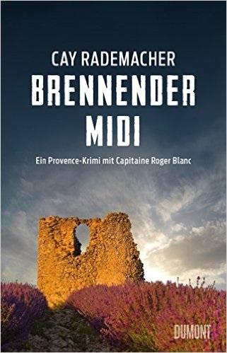 Brennender Midi: Ein Provence-Krimi mit Capitaine Roger Blanc - Cay Rademacher