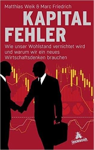 Kapitalfehler: Wie unser Wohlstand vernichtet wird und warum wir ein neues Wirtschaftsdenken brauchen - Matthias Weik, M