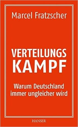 Verteilungskampf: Warum Deutschland immer ungleicher wird - Marcel Fratzscher