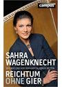 Reichtum ohne Gier: Wie wir uns vor dem Kapitalismus retten - Sahra Wagenknecht