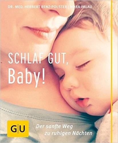 Schlaf gut, Baby!: Der sanfte Weg zu ruhigen Nächten - Herbert Renz-Polster, Nora Imlau