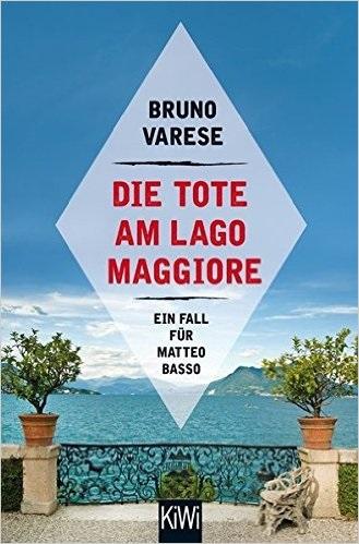 Die Tote am Lago Maggiore: Ein Fall für Matteo Basso - Bruno Varese