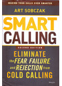 Smart Calling: Eliminate the Fear, Failure, and Rejection from Cold Calling - Art Sobczak [Hardcover, 2. Edition 2013]