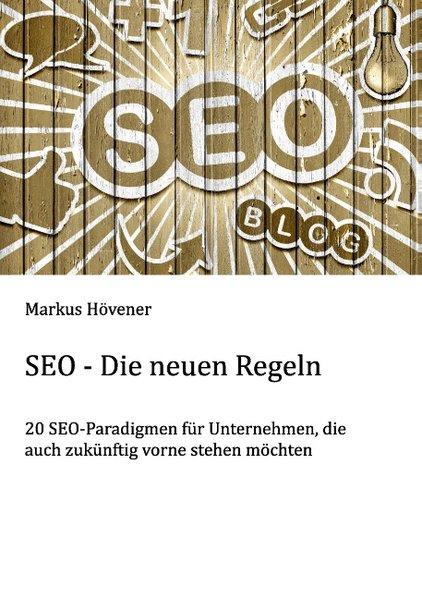 SEO - Die neuen Regeln. 20 SEO-Paradigmen für U...