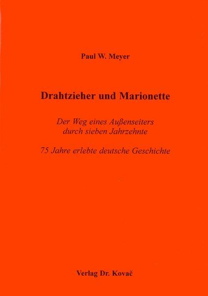 Drahtzieher und Marionette. 75 Jahre erlebte Deutsche Geschichte - Paul W Meyer [Gebundene Ausgabe]