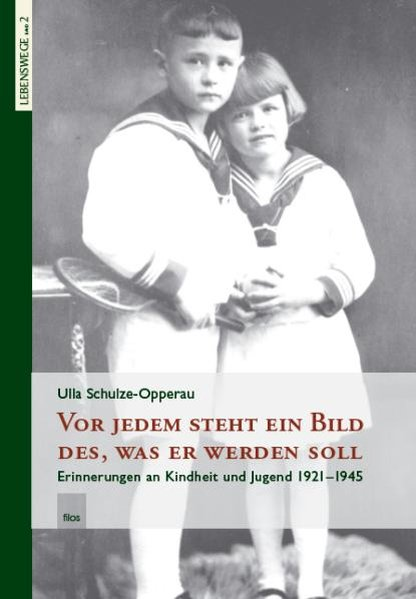 Vor jedem steht ein Bild des, was er werden soll. Erinnerungen an Kindheit und Jugend 1923-1945 - Ulla Schulze-Opperau [Gebundene Ausgabe]