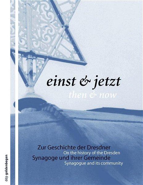 Einst & jetzt /Then and now. Zur Geschichte der Dresdner Synagoge und ihrer Gemeinde /On the history of the Dresden Synagogue and it´s community [Gebundene Ausgabe]