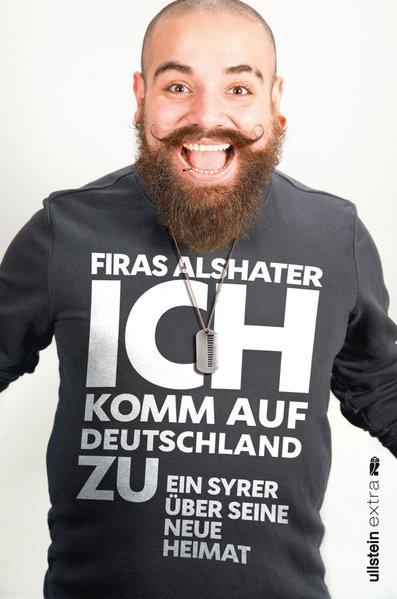 Ich komm auf Deutschland zu. Ein Syrer entdeckt seine neue Heimat - Firas Alshater [Taschenbuch]