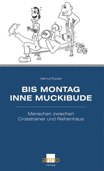 Bis Montag inne Muckibude. Menschen zwischen Crosstrainer und Reihenhaus - Helmut Rücker [Taschenbuch]