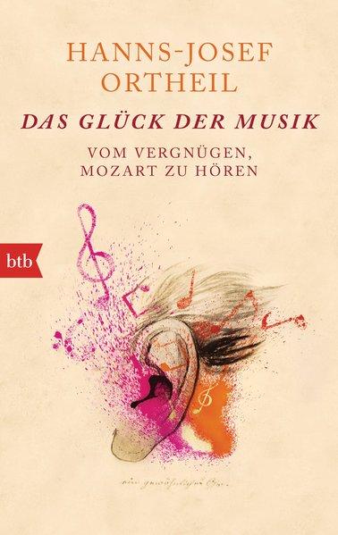 Das Glück der Musik. Vom Vergnügen, Mozart zu h...