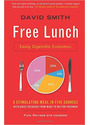 Free Lunch - Easily Digestible Economics - David Smith [Paperback]