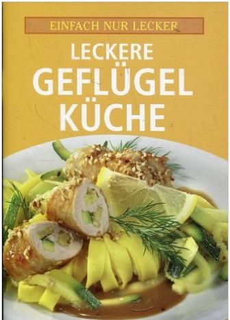 Einfach lecker Kochen: Leckere Geflügelküche [B...