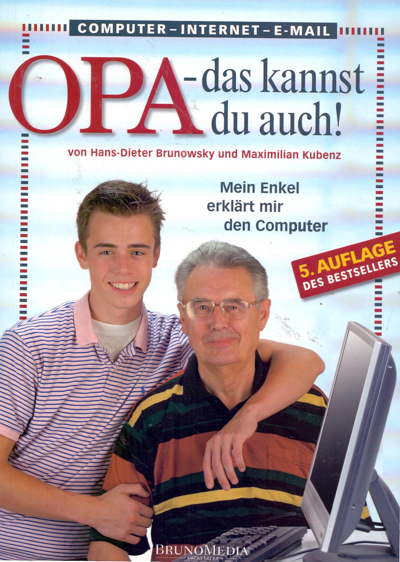 Opa, das kannst Du auch! Mein Enkel erklärt mir den Computer - Hans-Dieter Brunowsky [Broschiert, 5. Auflage 2008]