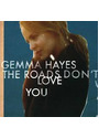 Gemma Hayes - The Roads Don't Love You [Import]