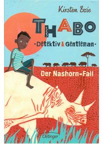 Thabo, Detektiv und Gentleman - Der Nashorn-Fall: Band 1 - Kirsten Boie [Gebundene Ausgabe]