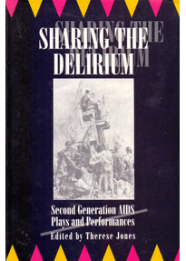 Sharing the Delirium: Second Generation AIDS Plays and Performances - Therese Jones [Paperback]