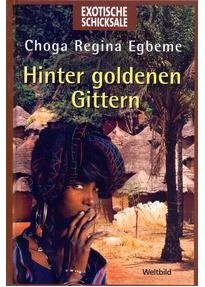 Exotische Schicksale: Hinter goldenen Gittern - Choga Regina Egbeme [Gebundene Ausgabe, Weltbild]