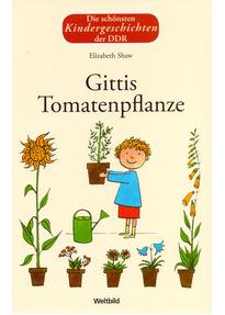 Die schönsten Kindergeschichten der DDR: Gittis Tomatenpflanze - Elizabeth Shaw [Weltbild, Gebundene Ausgabe]