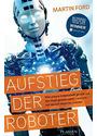 Aufstieg der Roboter: Wie unsere Arbeitswelt gerade auf den Kopf gestellt wird - und wie wir darauf reagieren müssen - Martin Ford [Gebundene Ausgabe]