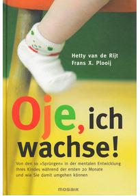 """Oje, ich wachse!: Von den 10 """"Sprüngen"""" in der mentalen Entwicklung Ihres Kindes während der ersten 20 Monate und wie Sie damit umgehen können - Hetty van de Rijt [Gebundene Ausgabe, 12. Auflage 2005]"""