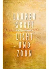 Licht und Zorn - Lauren Groff [Gebundene Ausgabe]
