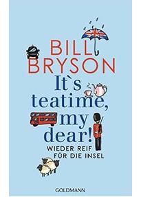 It's teatime, my dear!: Wieder reif für die Insel - Bill Bryson [Gebundene Ausgabe]