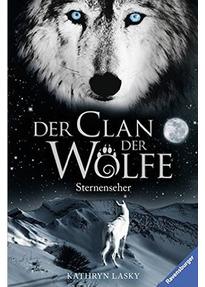 Der Clan der Wölfe: Band 6 - Sternenseher - Kathryn Lasky [Gebundene Ausgabe]