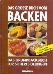 Das grosse Buch vom Backen: Das Grundbackbuch für sicheres Gelingen [Gebundene Ausgabe]