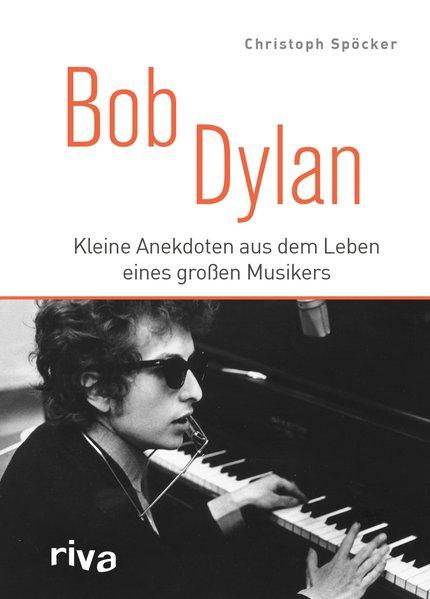 Bob Dylan. Kleine Anekdoten aus dem Leben eines...