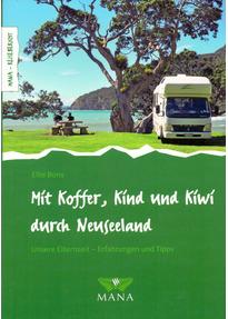 Mit Koffer, Kind und Kiwi durch Neuseeland: Unsere Elternzeit – Erfahrungen und Tipps - Elke Bons [Taschenbuch]