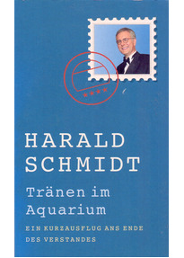 Tränen im Aquarium - Harald Schmidt [Taschenbuch]
