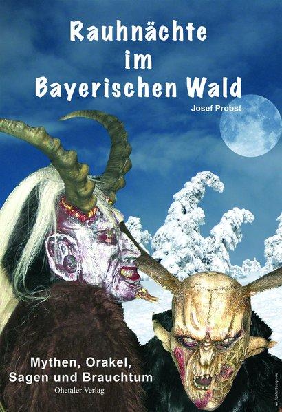 Rauhnächte im Bayerischen Wald. Mythen, Orakel,...